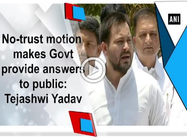 No-trust motion makes Govt provide answers to public: Tejashwi Yadav