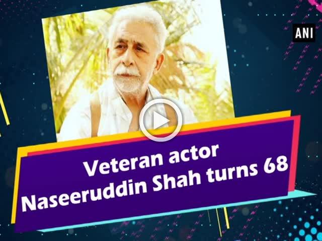 Veteran actor Naseeruddin Shah turns 68