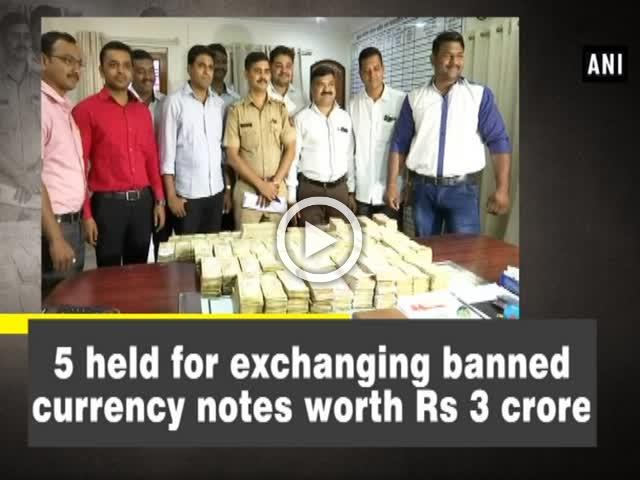 5 held for exchanging banned currency notes worth Rs 3 crore