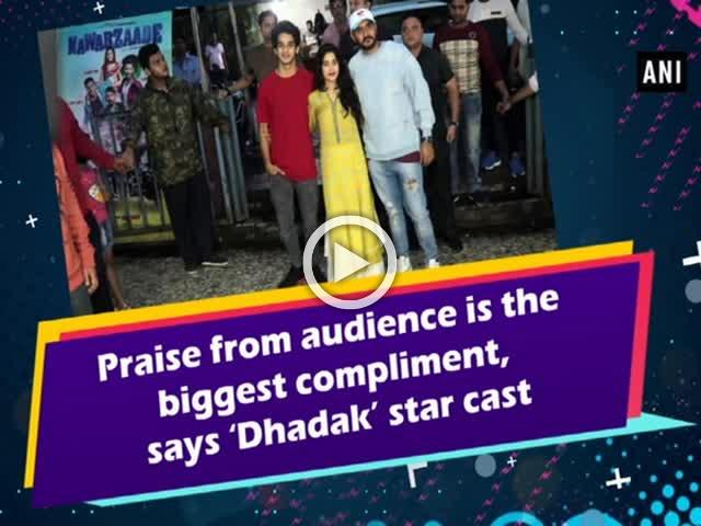 Praise from audience is the biggest compliment, says 'Dhadak' star cast
