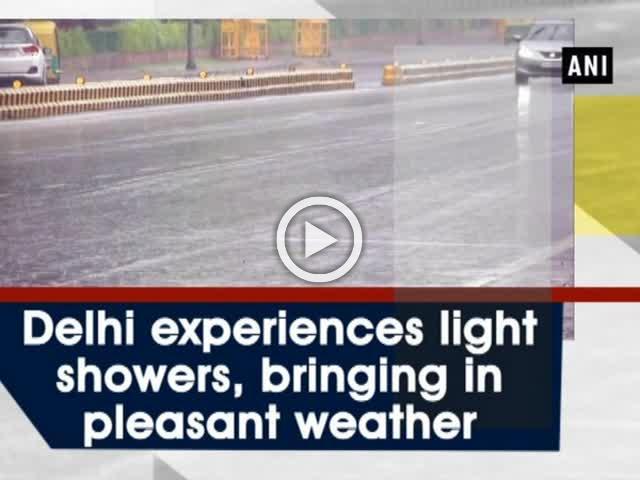 Delhi experiences light showers, bringing in pleasant weather