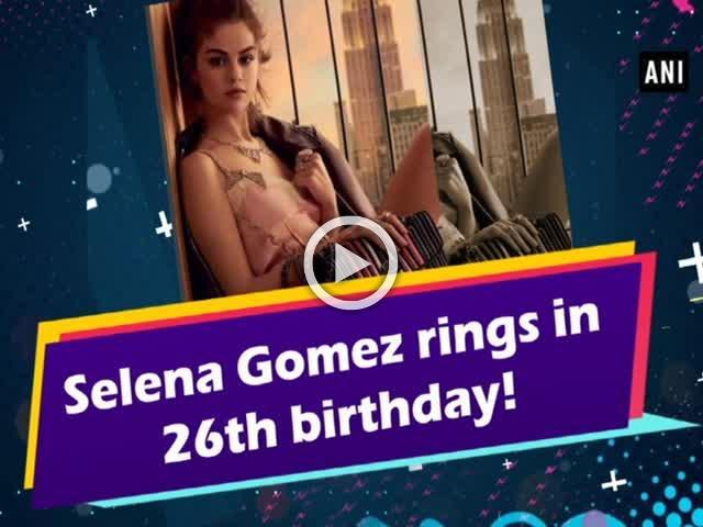 Selena Gomez rings in 26th birthday!