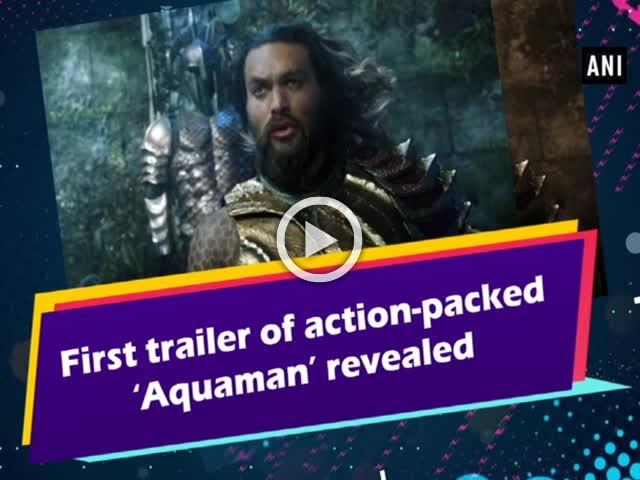 First trailer of action-packed 'Aquaman' revealed