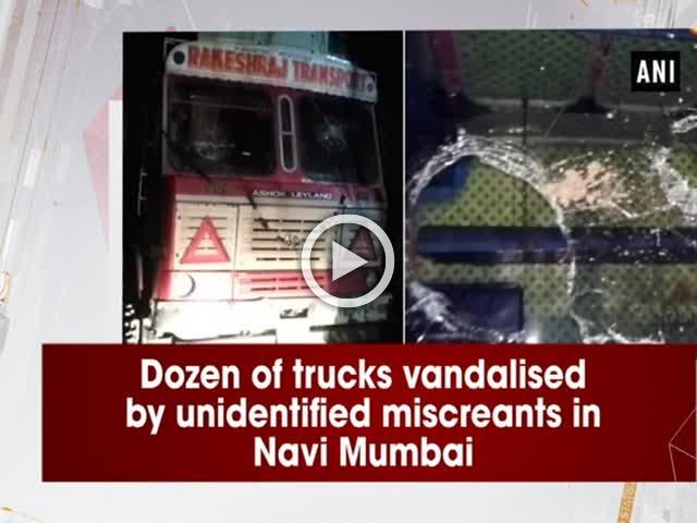 Dozen of trucks vandalised by unidentified miscreants in Navi Mumbai