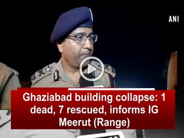 Ghaziabad building collapse: 1 dead, 7 rescued, informs IG Meerut (Range)