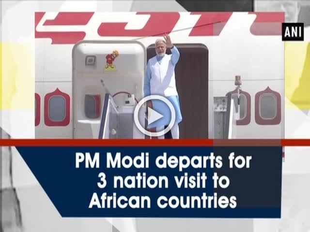 PM Modi departs for 3 nation visit to African countries