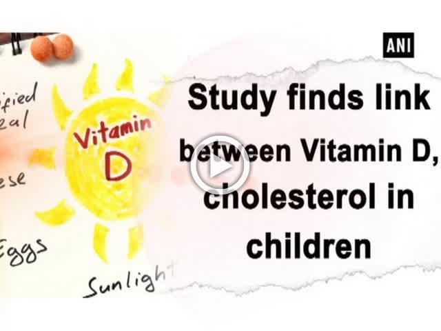 Study finds link between Vitamin D, cholesterol in children