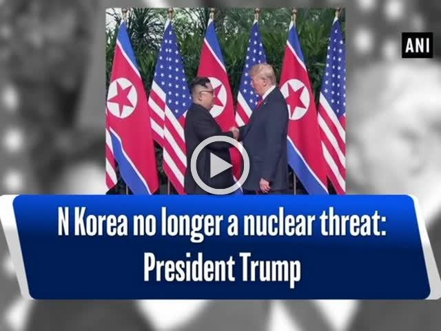 N Korea no longer a nuclear threat: President Trump