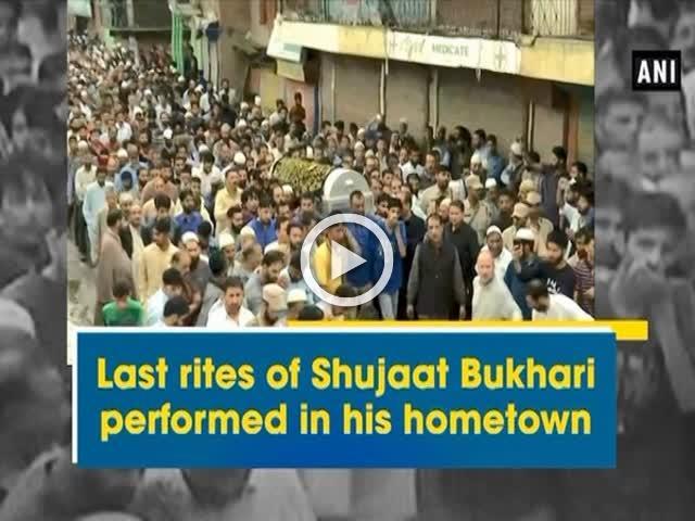 Last rites of Shujaat Bukhari performed in his hometown