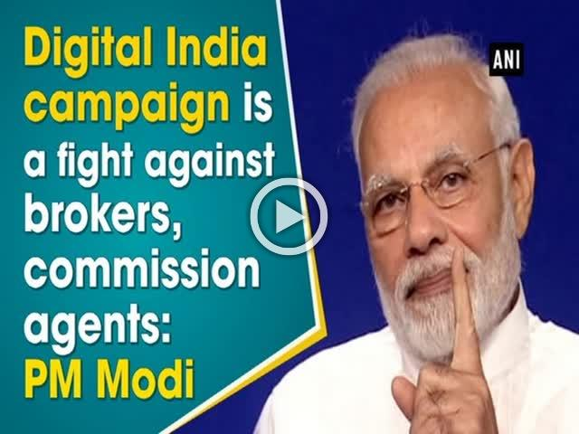 Digital India campaign is a fight against brokers, commission agents: PM Modi