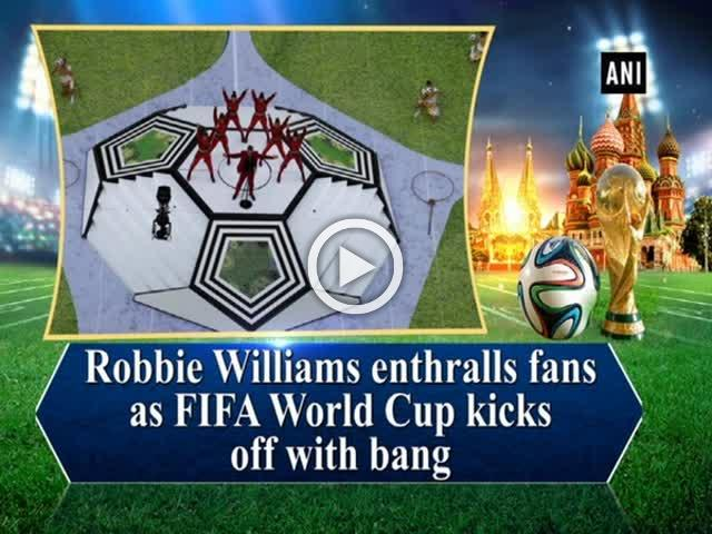 Robbie Williams enthralls fans as FIFA World Cup kicks off with bang