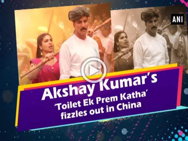 Akshay Kumar's 'Toilet Ek Prem Katha' fizzles out in China