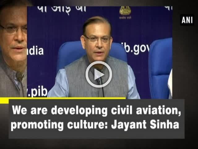 We are developing civil aviation, promoting culture: Jayant Sinha