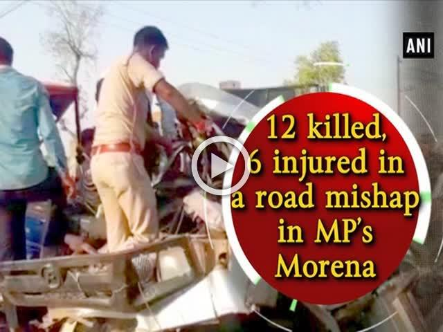 12 killed, 6 injured in a road mishap in MP's Morena