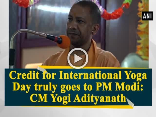 Credit for International Yoga Day truly goes to PM Modi: CM Yogi Adityanath