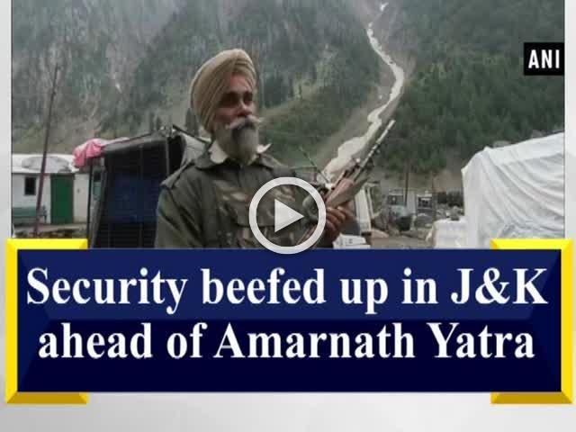 Security beefed up in Jammu and Kashmir ahead of Amarnath Yatra