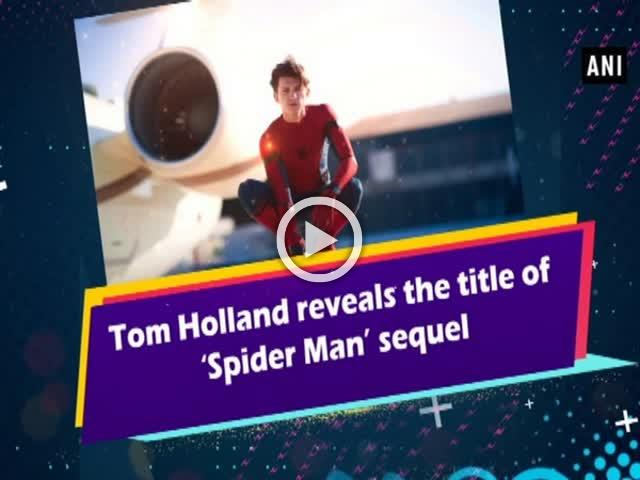 Tom Holland reveals the title of 'Spider Man'