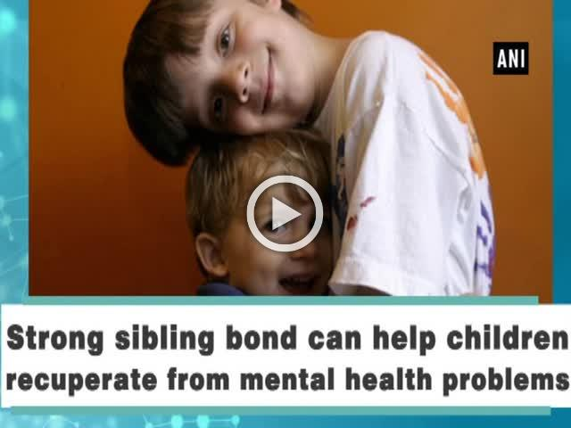 Strong sibling bond can help children recuperate from mental health problems