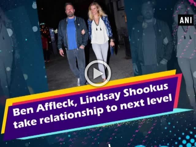 Ben Affleck, Lindsay Shookus take relationship to next level