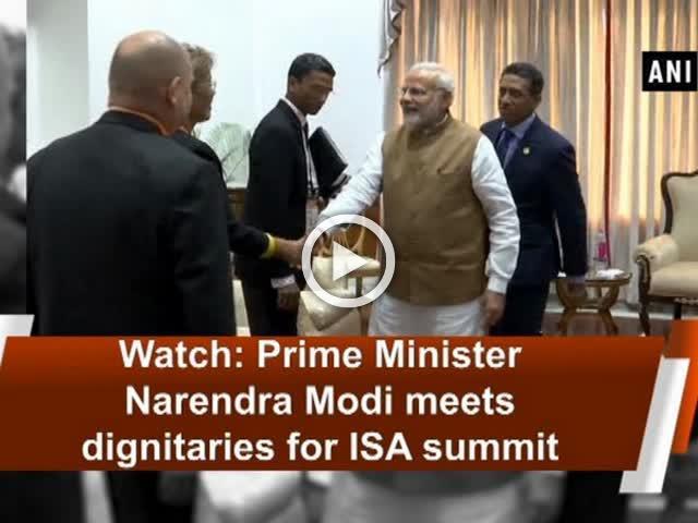 Watch: Prime Minister Narendra Modi meets dignitaries for ISA summit