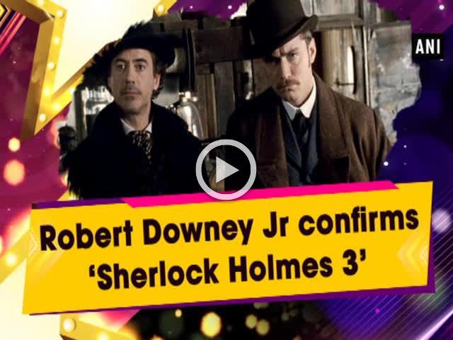 Robert Downey Jr confirms 'Sherlock Holmes 3'