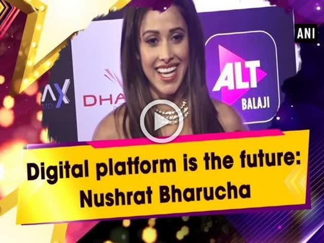 Digital platform is the future: Nushrat Bharucha