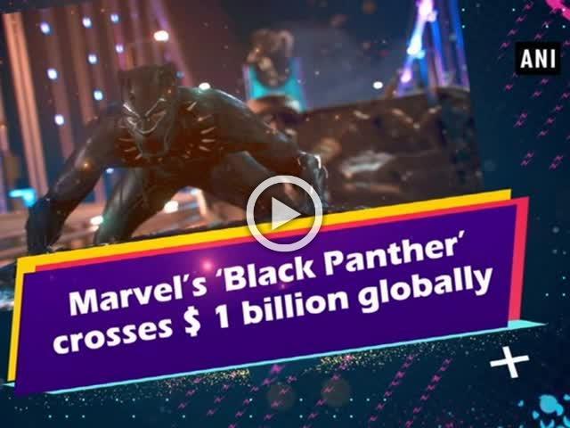 Marvel's 'Black Panther' crosses $ 1 billion globally