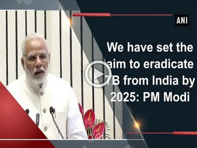 We have set the aim to eradicate TB from India by 2025: PM Modi