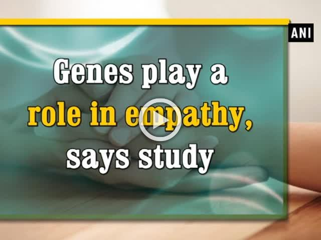 Genes play a role in empathy, says study