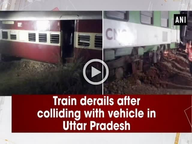 Train derails after colliding with vehicle in Uttar Pradesh