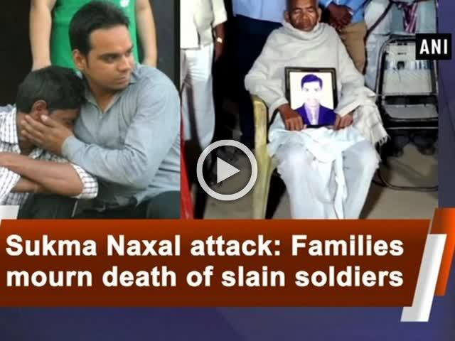 Sukma Naxal attack: Families mourn death of slain soldiers