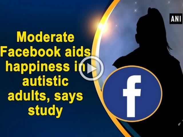 Moderate Facebook aids happiness in autistic adults, says study