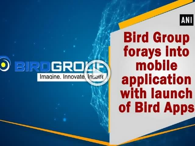 Bird Group forays into mobile application with launch of Bird Apps