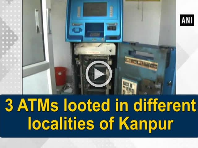 3 ATMs looted in different localities of Kanpur