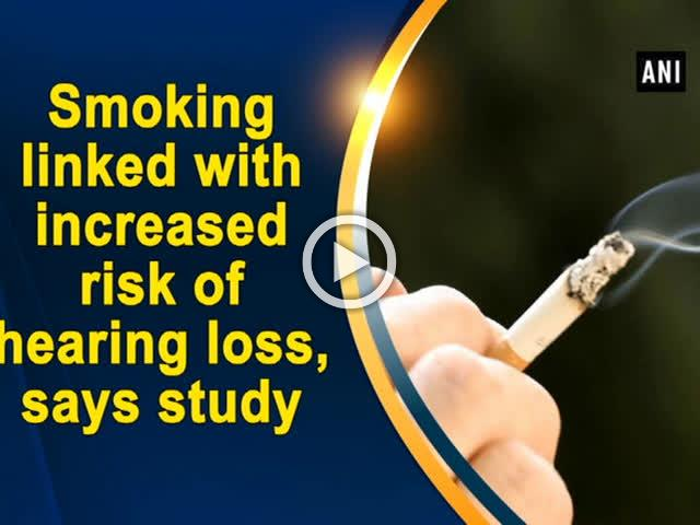 Smoking linked with increased risk of hearing loss, says study