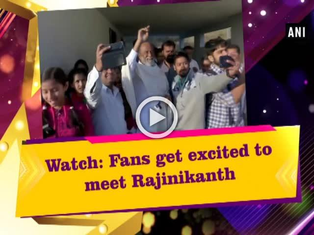 Watch: Fans get excited to meet Rajinikanth