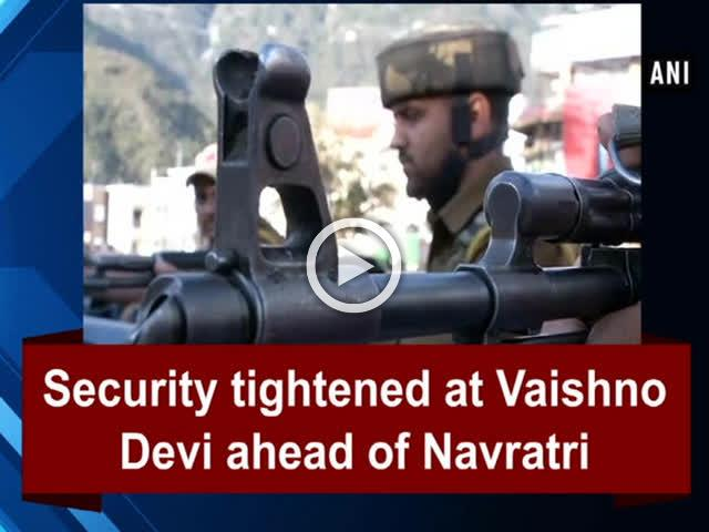 Security tightened at Vaishno Devi ahead of Navratri