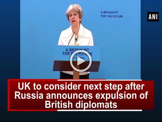 UK to consider next step after Russia announces expulsion of British diplomats