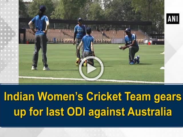 Indian Women's Cricket Team gears up for last ODI against Australia