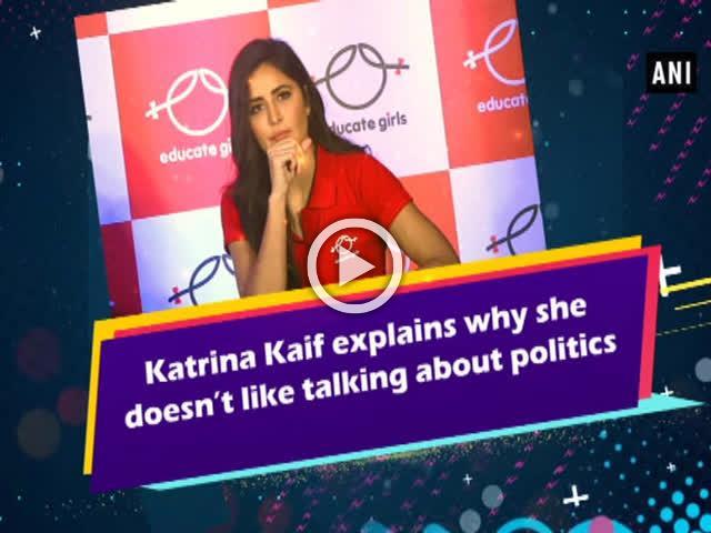 Katrina Kaif explains why she doesn't like talking about politics