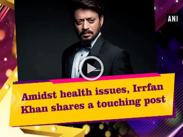 Amidst health issues, Irrfan Khan shares a touching post