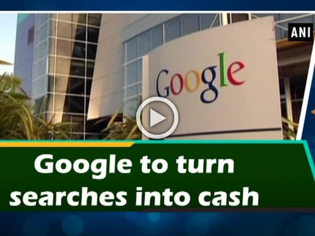 Google to turn searches into cash