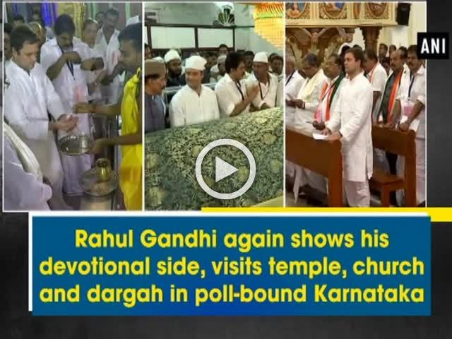 Rahul Gandhi again shows his devotional side, visits temple, church and dargah in poll-bound Karnataka