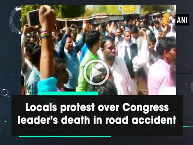 Locals protest over Congress leader's death in road accident