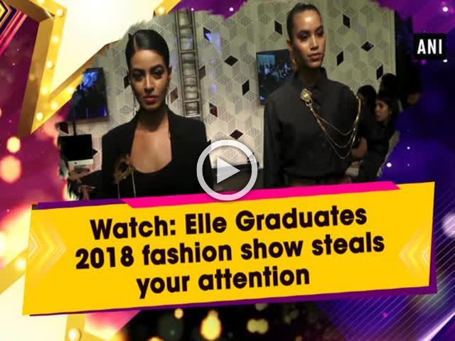 Watch: Elle Graduates 2018 fashion show steals your attention