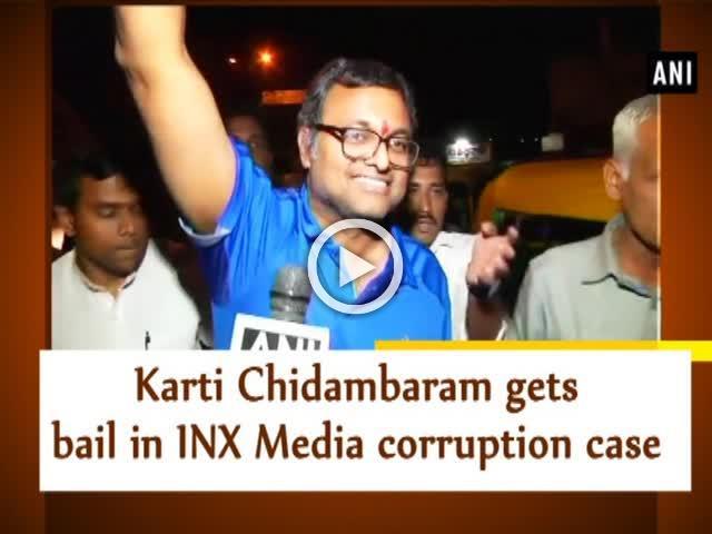 Karti Chidambaram gets bail in INX Media corruption case