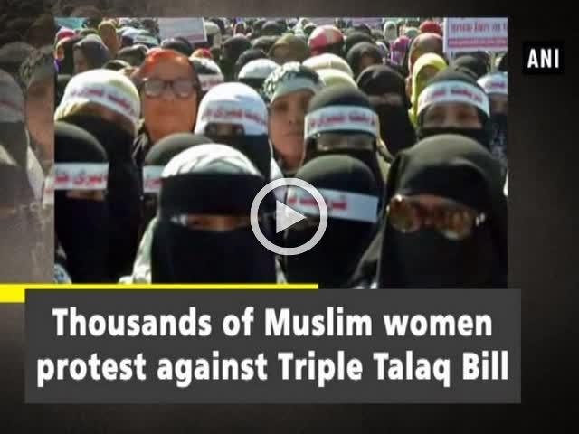 Thousands of Muslim women protest against Triple Talaq Bill