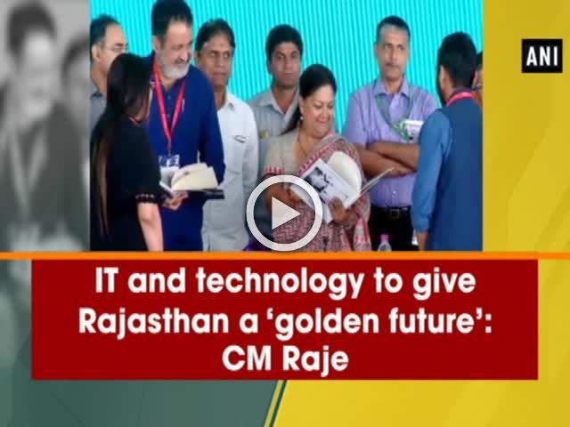 IT and technology to give Rajasthan a 'golden future': CM Raje