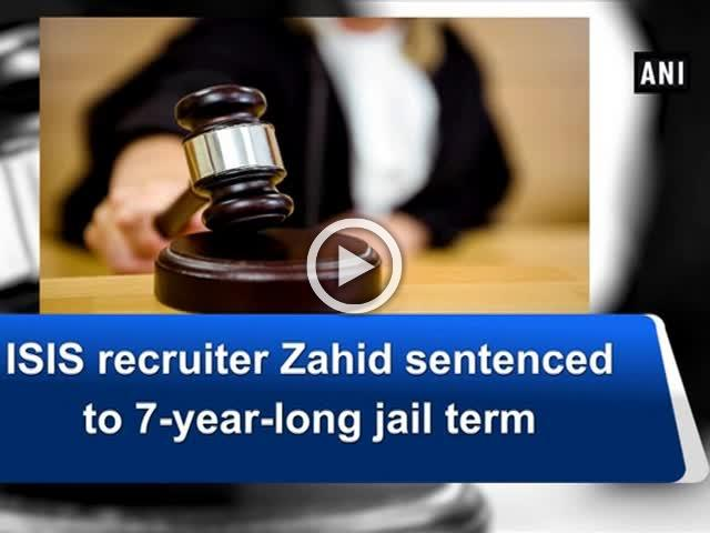 ISIS recruiter Zahid sentenced to 7-year-long jail term