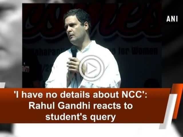 'I have no details about NCC': Rahul Gandhi reacts to student's query